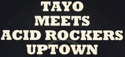 Tayo Meets Acid Rockers Uptown