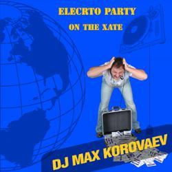 Обложка Dj Max Korovaev - Electro Party On The Xate (2012)