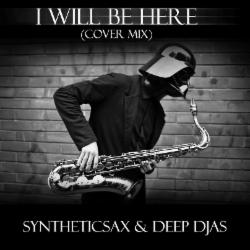 Обложка Syntheticsax & Deep Djas - I Will Be Here (Cover Mix)