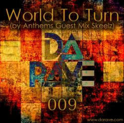 Обложка Da Rave - World To Turn 009 (by Anthems Guest Mix Skeelz)