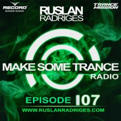 Обложка Ruslan Radriges - Make Some Trance 107 (Radio Show)