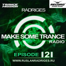 Обложка Ruslan Radriges - Make Some Trance 121 (Radio Show)