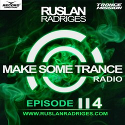 Обложка Ruslan Radriges - Make Some Trance 114 (Radio Show)