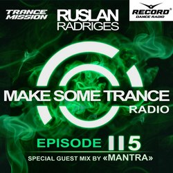 Обложка Ruslan Radriges - Make Some Trance 115 (Guest Mix By MANTRA)