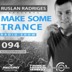 Обложка Ruslan Radriges - Make Some Trance 094 (Radio Show)